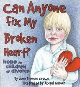 Can Anyone Fix My Broken Heart?: Hope for Children of Divorce