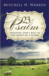 The 23rd Psalm: Enjoying God's Best in the Midst of the Storm - eBook