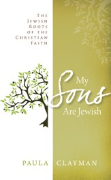 My Sons are Jewish: The Jewish Roots of the Christian Faith - eBook