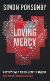 Loving Mercy: How to Serve a Tender-Hearted Saviour
