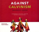 Against Calvinism: Rescuing God's Reputation from Radical Reformed Theology - unabridged audio book on CD