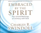Embraced by the Spirit: The Untold Blessings of Intimacy with God - unabridged audio book on CD