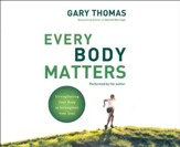 Every Body Matters: Strengthening Your Body to Stengthen Your Soul - unabridged audio book on CD