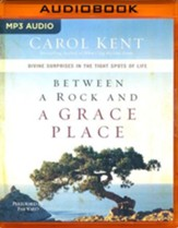 Between a Rock and a Grace Place: Divine Surprises in the Tights Spots of Life - unabridged audio book on MP3-CD