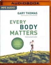 Every Body Matters: Strengthening Your Body to Stengthen Your Soul - unabridged audio book on MP3-CD