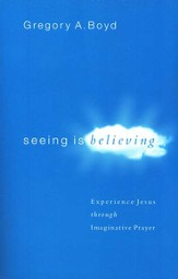 Seeing Is Believing: Experience Jesus through Imaginative Prayer - eBook