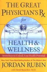 The Great Physician's Rx for Health and Wellness: