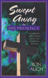 Swept Away by His Presence: Refreshing the Church with  the Power of Prayer
