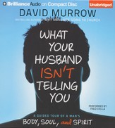 What Your Husband Isn't Telling You: A Guided Tour of a Man's Body, Soul, and Spirit Unabridged Audiobook on CD