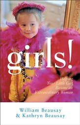 Girls!: Helping Your Little Girl Become an Extraordinary Woman - eBook