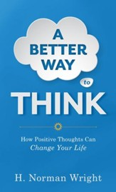 Better Way to Think, A: Using Positive Thoughts to Change Your Life - eBook