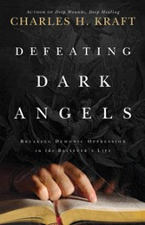 Defeating Dark Angels: Breaking Demonic Oppressions in the Believer's Life - eBook