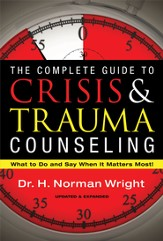 The Complete Guide to Crisis & Trauma Counseling: What to Do and Say When It Matters Most! - eBook