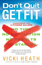 Don't Quit Get Fit: Overcoming the 4 Fitness Killers (No Time, No Motivation, No Results, No Stamina) - eBook
