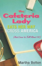 The Cafeteria Lady Eats Her Way Across America: And Lives to Tell About It!