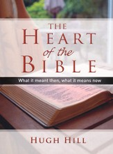 The Heart of the Bible: What It Meant Then, What It   Means Now