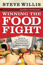 Winning the Food Fight: Victory in the Physical and Spiritual Battle for Good Food and a Healthy Lifestyle - eBook