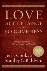 Love, Acceptance and Forgiveness: Being Christian in  a Non-Christian World, Revised & Updated