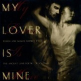My Lover Is Mine: Words and Images Inspired by the Ancient Love Poetry of Solomon
