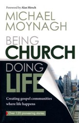Being Church, Doing Life: Creating Gospel Communities Where Life Happens