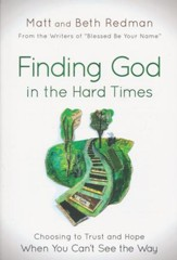 Finding God in the Hard Times: Choosing to Trust, Hope, and Worship When You Can't See the Way