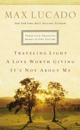 Lucado 3-in-1: Traveling Light, Not About Me, Love Worth Giving: Traveling Light, Not About Me, Love Worth Giving - eBook