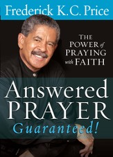 Answered Prayer. Guaranteed!: The power of praying with faith - eBook