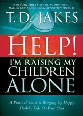 Help I'm Raising My Children-Rev.: A guide for single parents and those who sometimes feel they are single - eBook