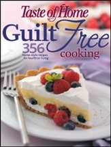 Taste of Home Guilt-Free Cooking: 356 Home-Style Recipes for Healthier Living