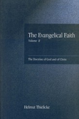 The Evangelical Faith, Volume 2: The Doctrine of God and of Christ