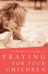 A Mother's Guide to Praying for Your Children - eBook