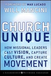 Church Unique: How Missional Leaders Cast Vision, Capture Culture, and Create Movement - eBook