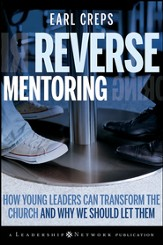 Reverse Mentoring: How Young Leaders Can Transform the Church and Why We Should Let Them - eBook