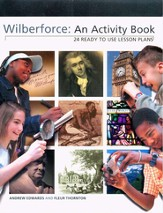 Wilberforce: An Activity Book 24 Ready to Use Lesson Plans