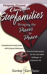 Designing Dynamic Christian Stepfamilies: Bringing the Pieces to Peace