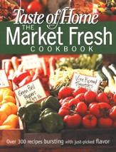 Taste of Home Market Fresh Cookbook: Over 300 recipes bursting with just-picked flavor