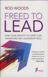 Freed to Lead: How Your Identity in Christ Can Transform Any Leadership Role