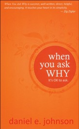 When You Ask Why: (It's Okay to Ask)