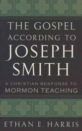 Gospel According to Joseph Smith: A Christian Response to Mormon Teaching