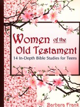 Women of the Old Testament: 14 In-Depth Bible Studies for Teens