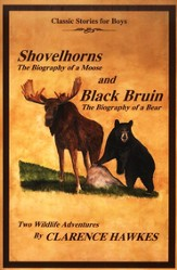 Shovelhorns, the Biography of a Moose, and Black Bruin, the Biography of a Bear