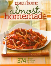 Taste of Home Almost Homemade: From-Scratch Flavor Without All The Work