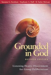 Grounded in God Revised Edition: Listening Hearts Discernment for Group DeliberationsRev Edition