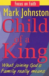 Child of a King: What Joining God's Family Really Means