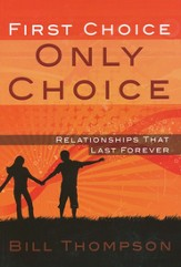 First Choice, Only Choice: Relationships that Last Forever
