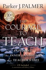 The Courage to Teach: Exploring the Inner Landscape of a Teacher's Life - eBook