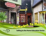 To Market, To Market Selling to the Home Education Sector - PDF Download [Download]