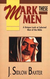 Mark These Men: A Unique Look at Selected Men  of the Bible