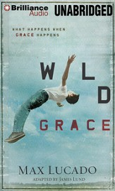 Wild Grace: What Happens When Grace Happens Unabridged Audiobook on MP3