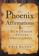 The Phoenix Affirmations: A New Vision for the Future of Christianity - eBook